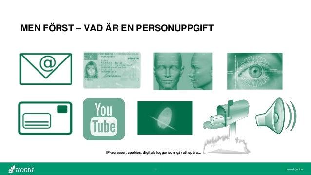 www.frontit.se MEN FÖRST – VAD ÄR EN PERSONUPPGIFT 18 IP-adresser, cookies, digitala loggar som går att spåra…