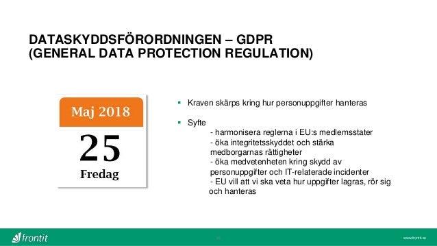 www.frontit.se DATASKYDDSFÖRORDNINGEN – GDPR (GENERAL DATA PROTECTION REGULATION) 20  Kraven skärps kring hur personuppgi...