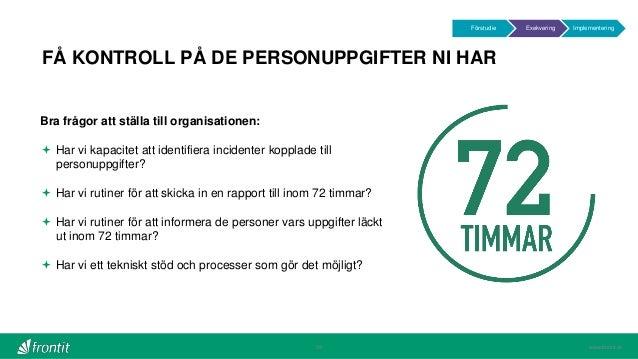 www.frontit.se FÅ KONTROLL PÅ DE PERSONUPPGIFTER NI HAR 28 Bra frågor att ställa till organisationen:  Har vi kapacitet a...