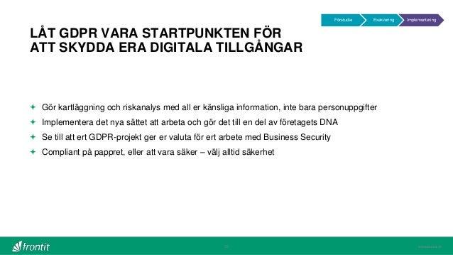 www.frontit.se LÅT GDPR VARA STARTPUNKTEN FÖR ATT SKYDDA ERA DIGITALA TILLGÅNGAR 29  Gör kartläggning och riskanalys med ...