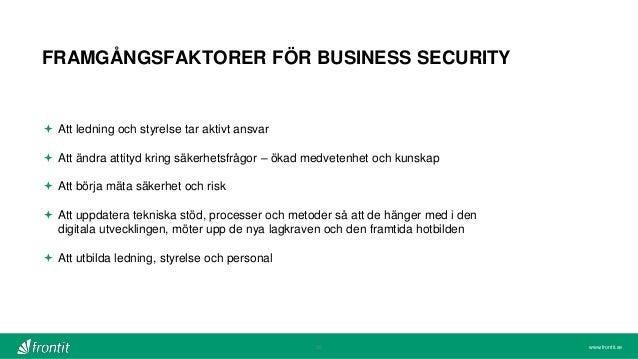 www.frontit.se FRAMGÅNGSFAKTORER FÖR BUSINESS SECURITY 30  Att ledning och styrelse tar aktivt ansvar  Att ändra attityd...