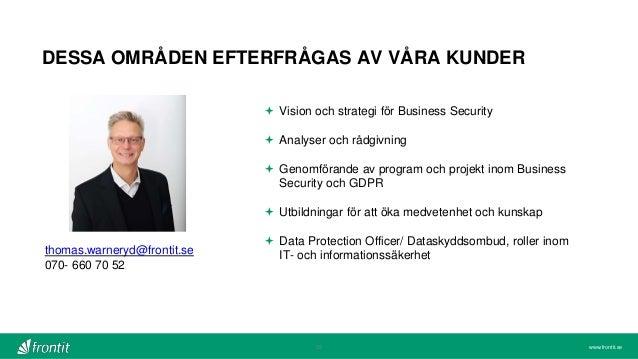 www.frontit.se DESSA OMRÅDEN EFTERFRÅGAS AV VÅRA KUNDER 32  Vision och strategi för Business Security  Analyser och rådg...