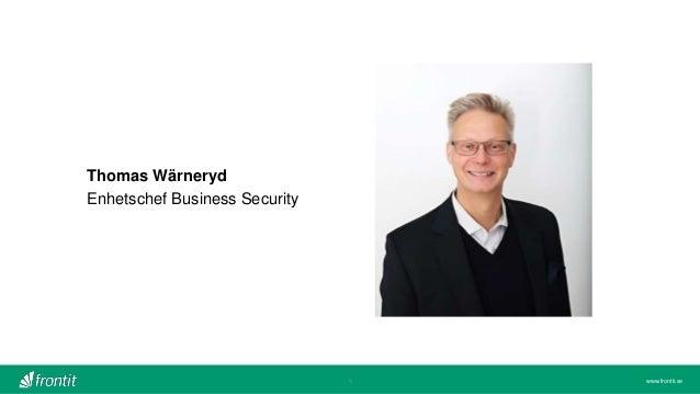 www.frontit.se Thomas Wärneryd Enhetschef Business Security 4