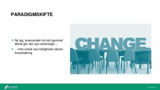 www.frontit.se PARADIGMSKIFTE 7  Ny lag, avancerade hot och gammal teknik ger oss nya utmaningar…  …men också nya möjlig...