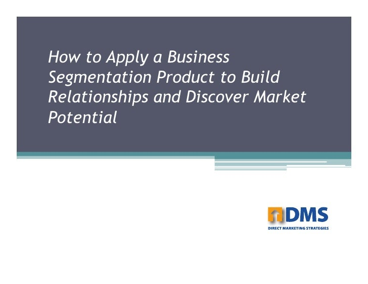 How to Apply a Business Segmentation Product to Build Relationships and Discover Market Potential