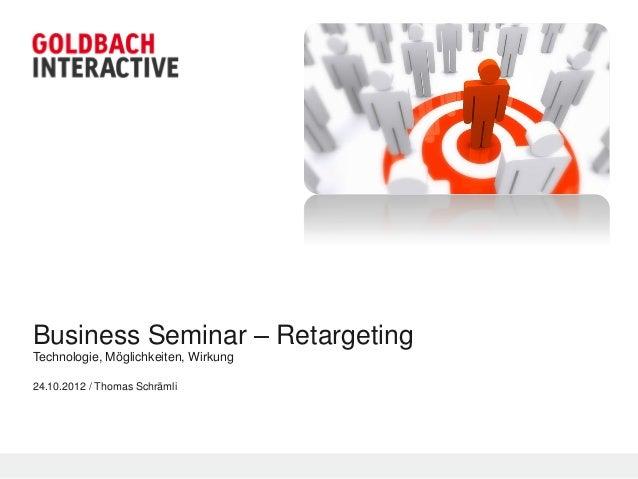 Business Seminar – RetargetingTechnologie, Möglichkeiten, Wirkung24.10.2012 / Thomas Schrämli