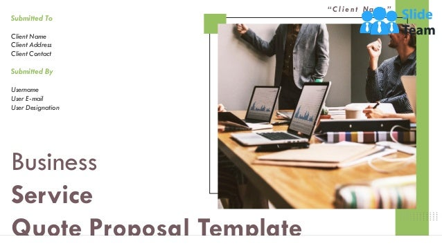 """Business Service Quote Proposal Template """" C l i e n t N a m e """" Submitted To Client Name Client Address Client Contact Su..."""