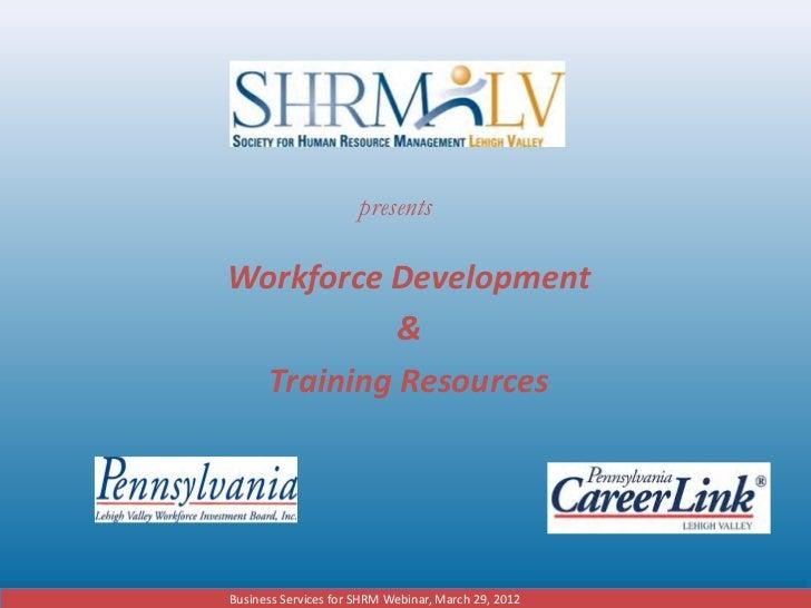 presentsWorkforce Development           &  Training ResourcesBusiness Services for SHRM Webinar, March 29, 2012