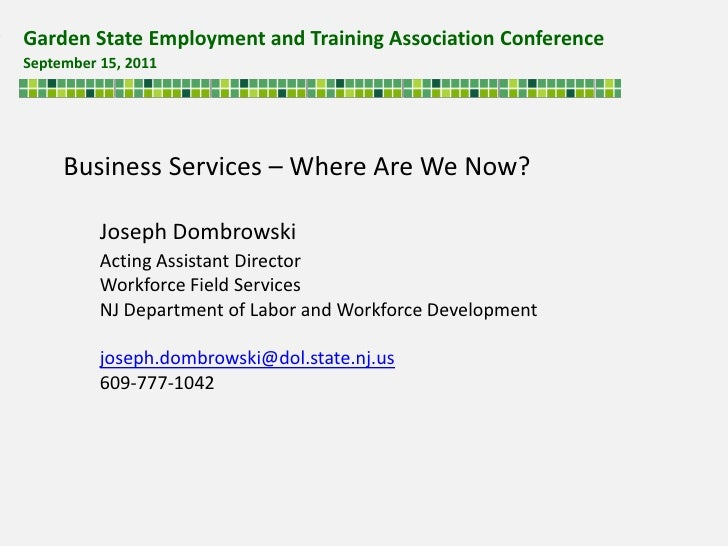 Garden State Employment and Training Association Conference <br />September 15, 2011 <br />Business Services – Where Are W...