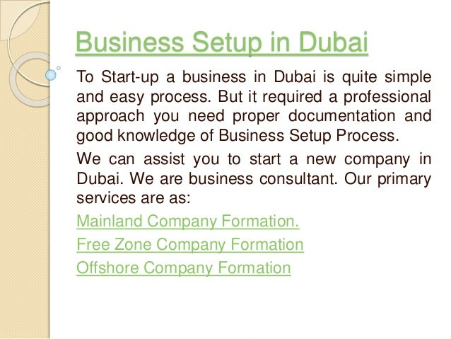 Business Setup in Dubai To Start-up a business in Dubai is quite simple and easy process. But it required a professional a...