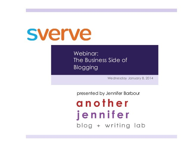 Webinar: The Business Side of Blogging Wednesday January 8, 2014  presented by Jennifer Barbour