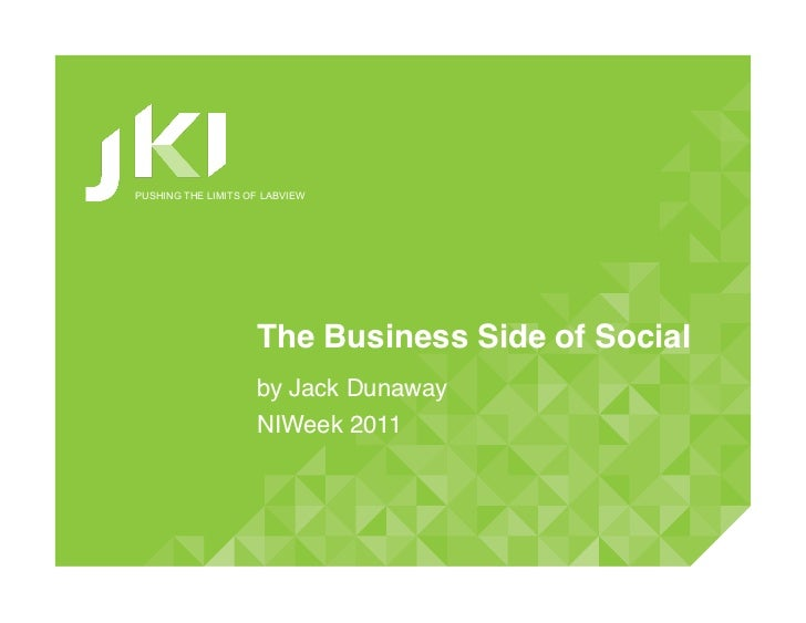 PUSHING THE LIMITS OF LABVIEW                    The Business Side of Social!                    by Jack Dunaway!         ...