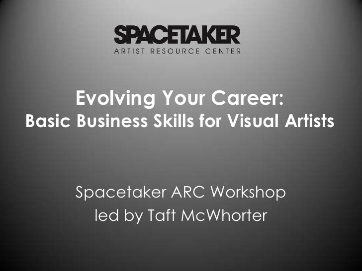Evolving Your Career: Basic Business Skills for Visual Artists<br />Spacetaker ARC Workshop <br />led by Taft McWhorter<br />