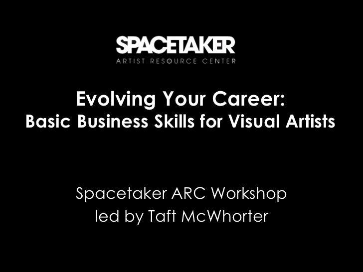 Evolving Your Career:Basic Business Skills for Visual Artists      Spacetaker ARC Workshop        led by Taft McWhorter