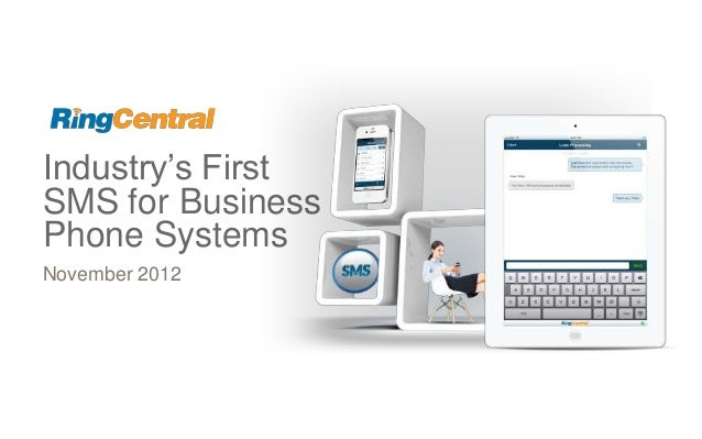 Industry's First SMS for Business Phone Systems November 2012  ©2012 RingCentral, Inc. All rights reserved. RingCentral Co...