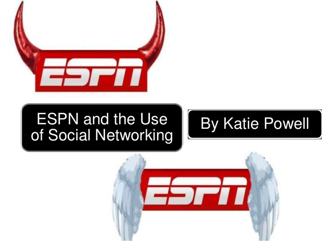 ESPN and the Use of Social Networking By Katie Powell