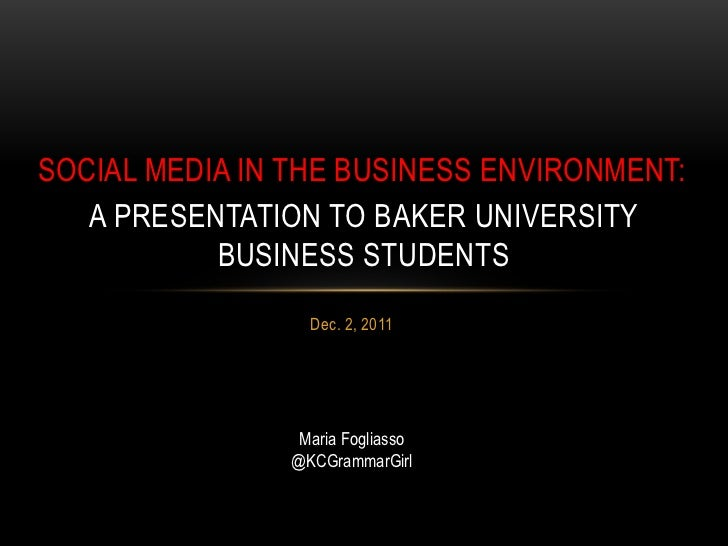 SOCIAL MEDIA IN THE BUSINESS ENVIRONMENT:   A PRESENTATION TO BAKER UNIVERSITY           BUSINESS STUDENTS                ...