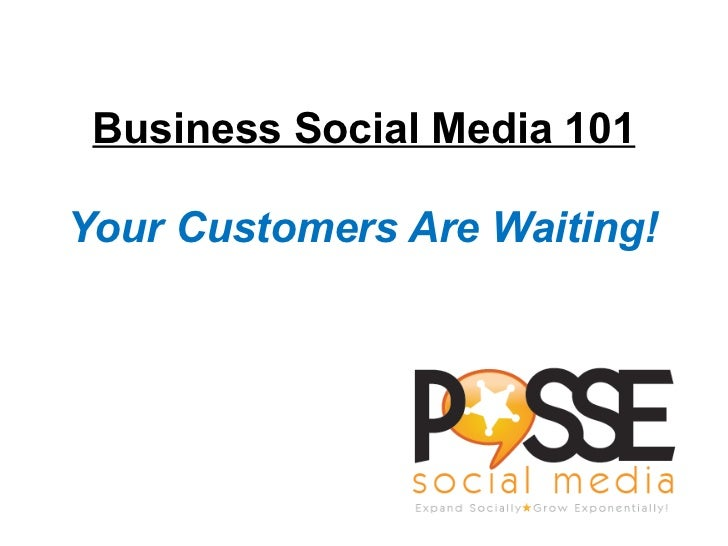 Business Social Media 101 <ul><li>Your Customers Are Waiting! </li></ul>