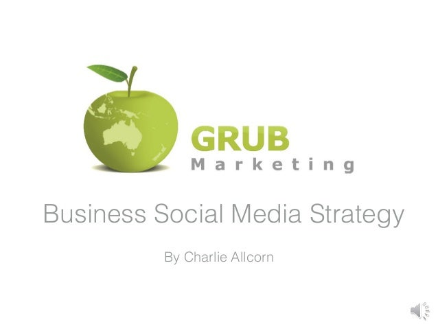 Business Social Media Strategy          By Charlie Allcorn