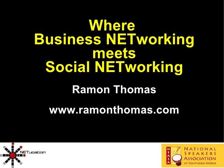 <ul><ul><li>Where  </li></ul></ul><ul><ul><li>Business NETworking meets  </li></ul></ul><ul><ul><li>Social NETworking </li...