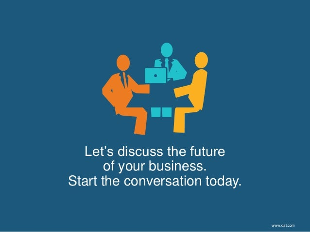 Let's discuss the future of your business. Start the conversation today. www.qat.com