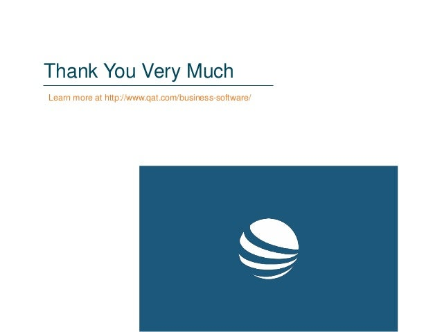 Thank You Very Much Learn more at http://www.qat.com/business-software/