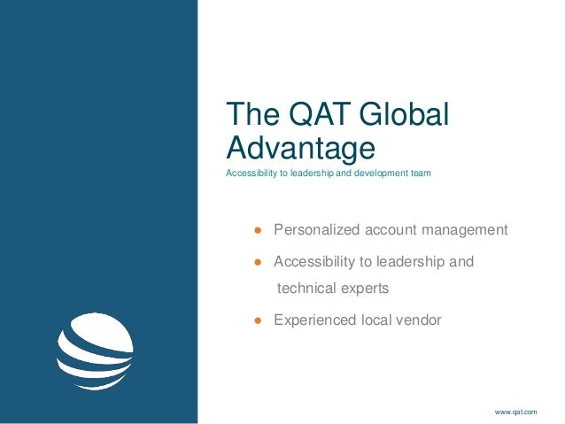 The QAT Global Advantage ● Personalized account management ● Accessibility to leadership and technical experts ● Experienc...