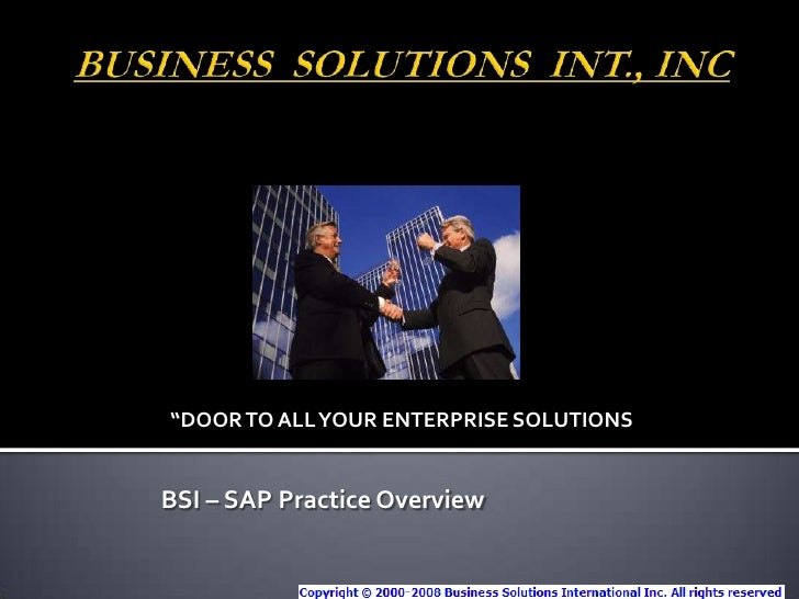 """BUSINESS  SOLUTIONS  INT., INC<br />""""DOOR TO ALL YOUR ENTERPRISE SOLUTIONS<br />BSI – SAP Practice Overview<br />"""