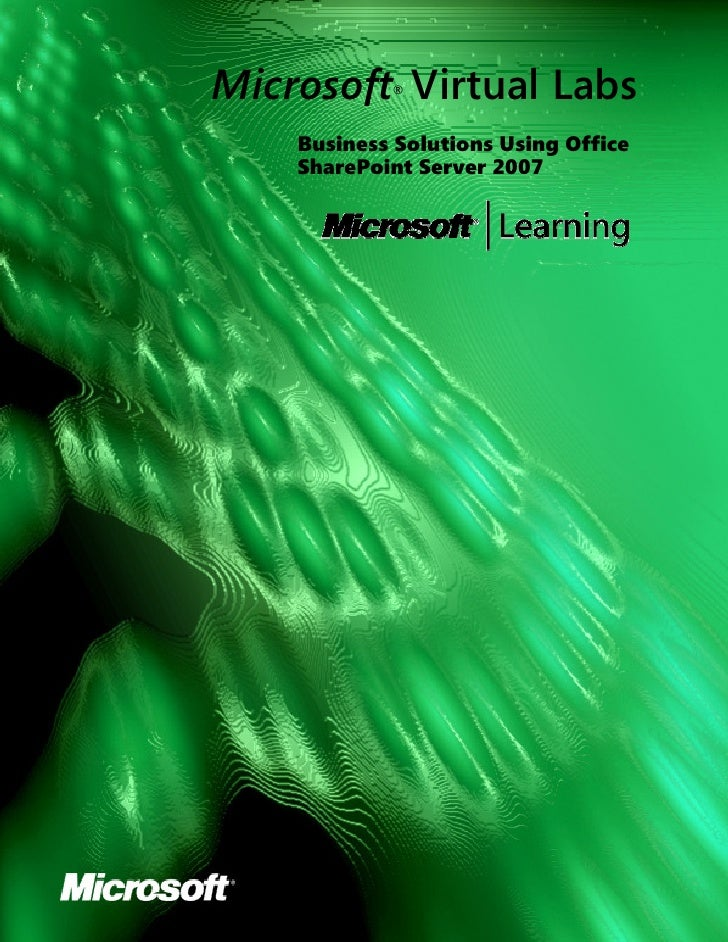 Microsoft Virtual Labs             ®        Business Solutions Using Office     SharePoint Server 2007