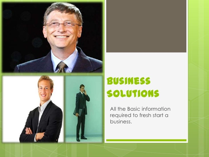 BusinessSolutionsAll the Basic informationrequired to fresh start abusiness.