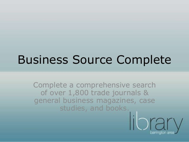 Business Source Complete Complete a comprehensive search of over 1,800 trade journals & general business magazines, case s...