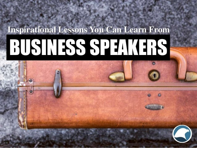 BUSINESS SPEAKERS Inspirational Lessons You Can Learn From