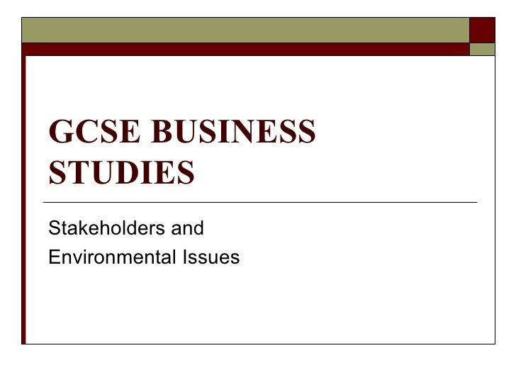 GCSE BUSINESS STUDIES Stakeholders and Environmental Issues