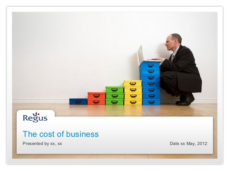 The cost of businessPresented by xx, xx    Date xx May, 2012