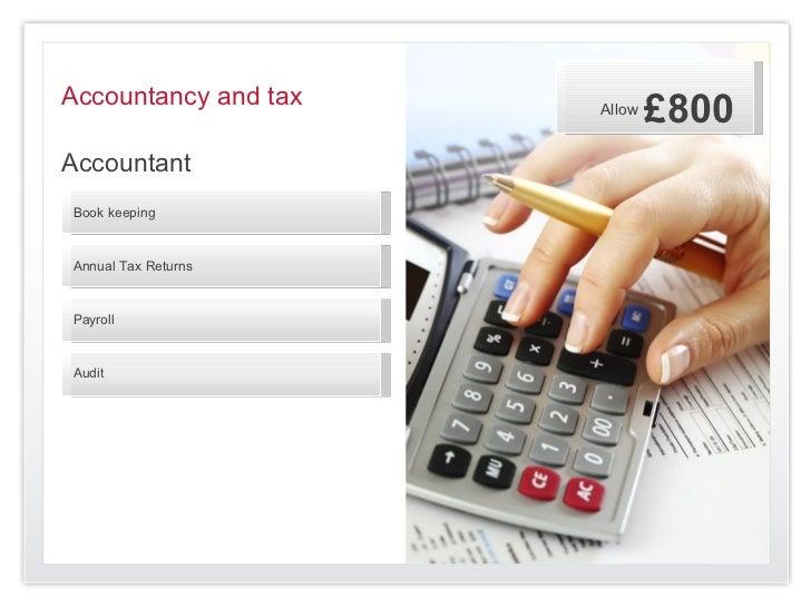 Accountancy and tax   Allow                              £800AccountantBook keepingAnnual Tax ReturnsPayrollAudit