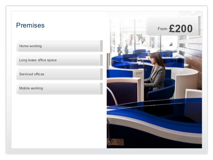 Premises                  From                                 £200Home workingLong lease office spaceServiced officesMobi...