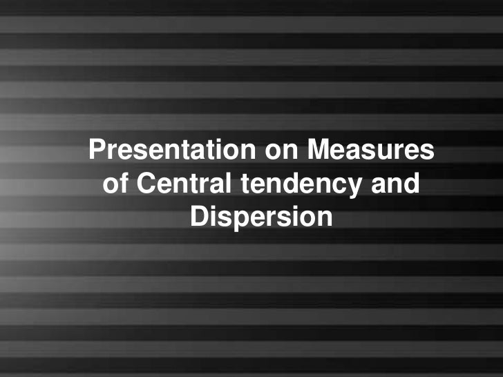 Presentation on Measures            of Central tendency and                  Dispersion2/8/2012            Business Statis...