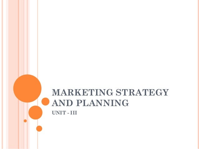 MARKETING STRATEGY AND PLANNING UNIT - III
