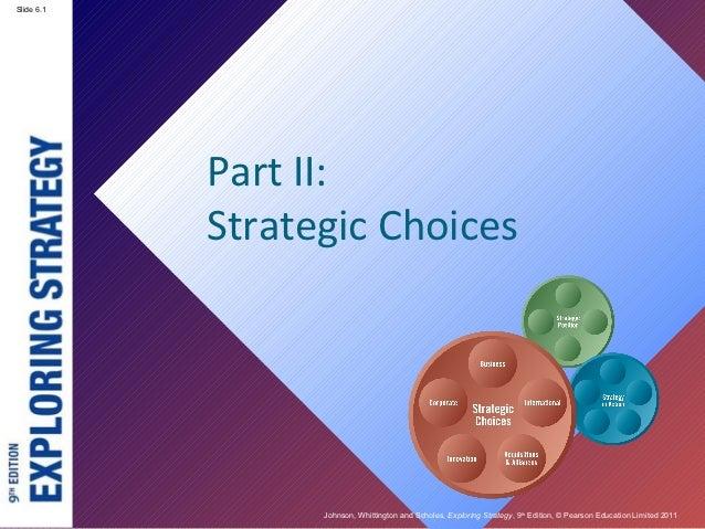 Slide 2.1      6.1            Part II:            Strategic Choices                  Johnson, Whittington and Scholes, Exp...
