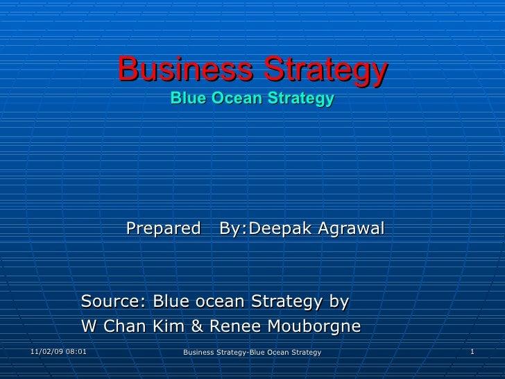 Business Strategy Blue Ocean Strategy Prepared  By:Deepak Agrawal Source: Blue ocean Strategy by W Chan Kim & Renee Moubor...