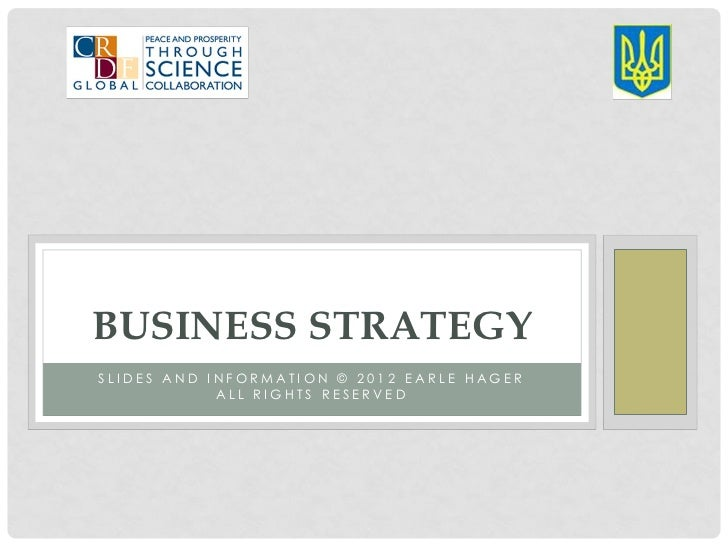 BUSINESS STRATEGYSLIDES AND INFORMATION © 2012 EARLE HAGER            ALL RIGHTS RESERVED