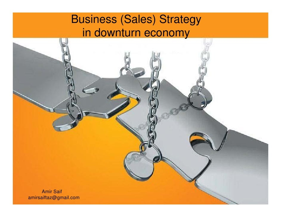 Business (Sales) Strategy                    in downturn economy           Amir Saif amirsaiftaz@gmail.com
