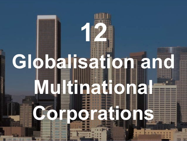 12 Globalisation and Multinational Corporations