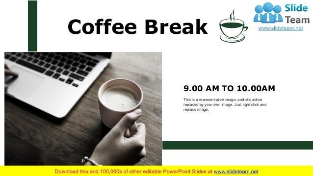 Coffee Break 9.00 AM TO 10.00AM This is a representative image, and should be replaced by your own image. Just right click...