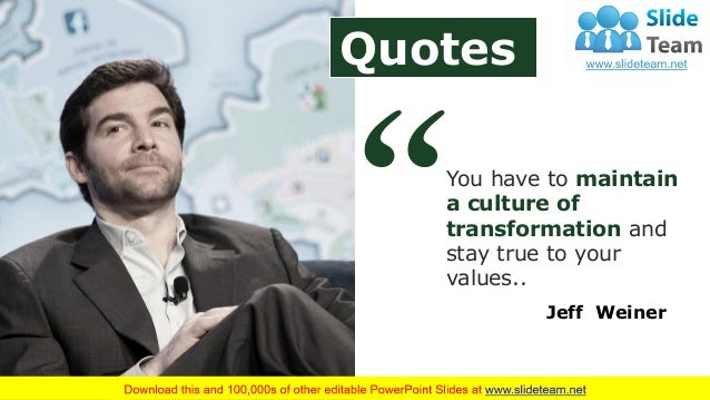 You have to maintain a culture of transformation and stay true to your values.. Jeff Weiner Quotes