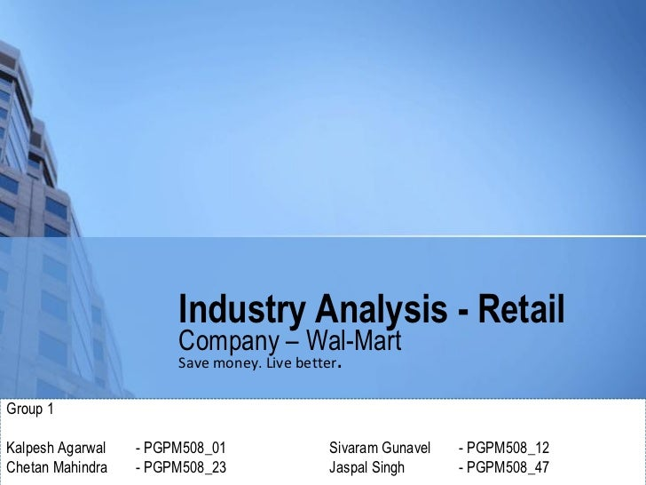 Industry Analysis - Retail                        Company – Wal-Mart                        Save money. Live better.  Grou...