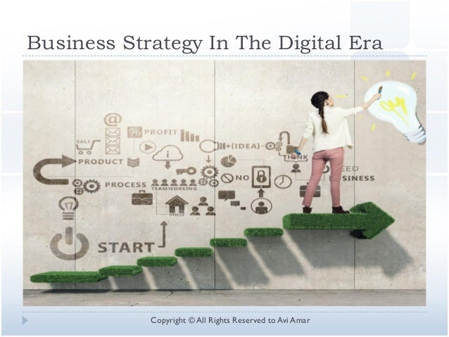 Business Strategy In The Digital Era Copyright © All Rights Reserved to Avi Amar