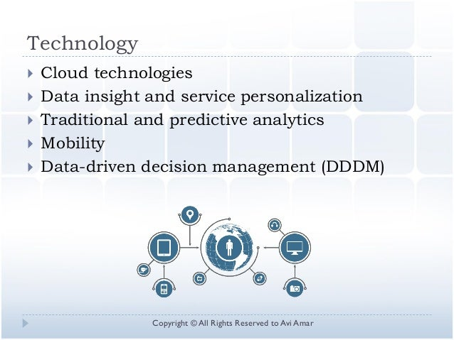 Technology  Cloud technologies  Data insight and service personalization  Traditional and predictive analytics  Mobili...