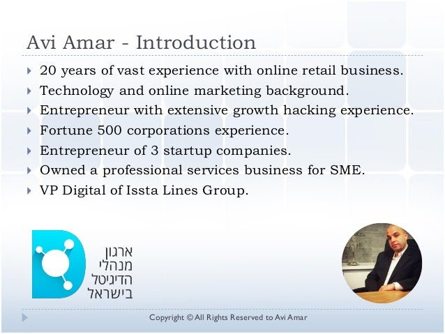 Avi Amar - Introduction  20 years of vast experience with online retail business.  Technology and online marketing backg...