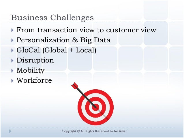 Business Challenges  From transaction view to customer view  Personalization & Big Data  GloCal (Global + Local)  Disr...